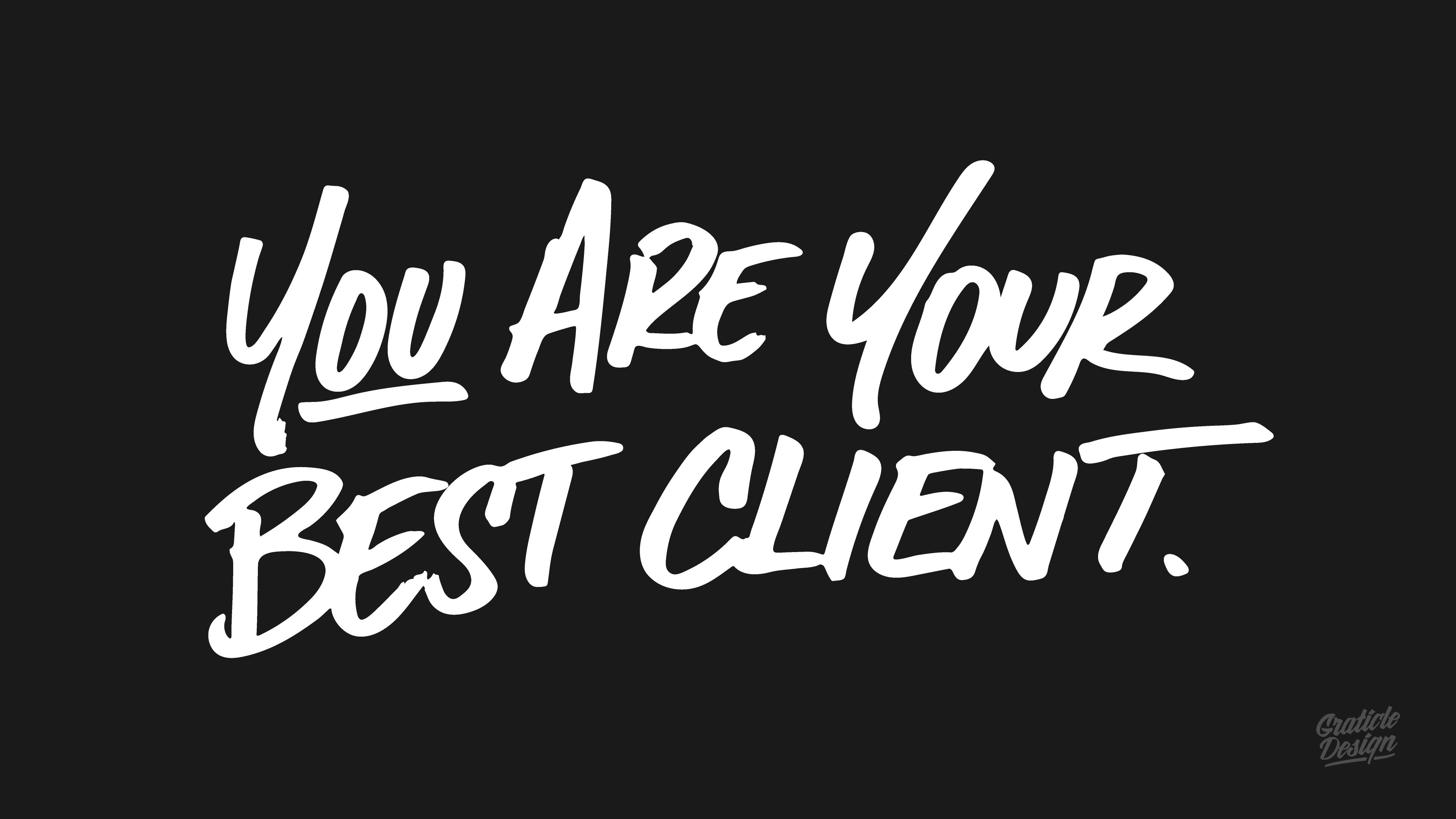 You Are Your Best Client - by Graticle Design